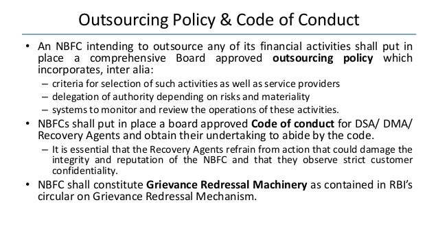 Outsourcing Policy & Code of Conduct • An NBFC intending to outsource any of its financial activities shall put in place a...