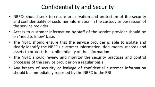 Confidentiality and Security • NBFCs should seek to ensure preservation and protection of the security and confidentiality...