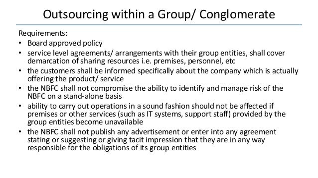 Outsourcing within a Group/ Conglomerate Requirements: • Board approved policy • service level agreements/ arrangements wi...