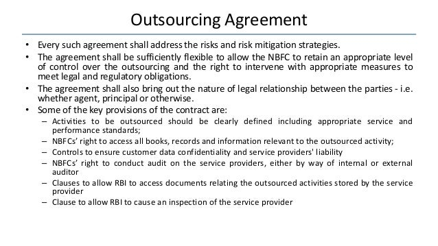 Outsourcing Agreement • Every such agreement shall address the risks and risk mitigation strategies. • The agreement shall...