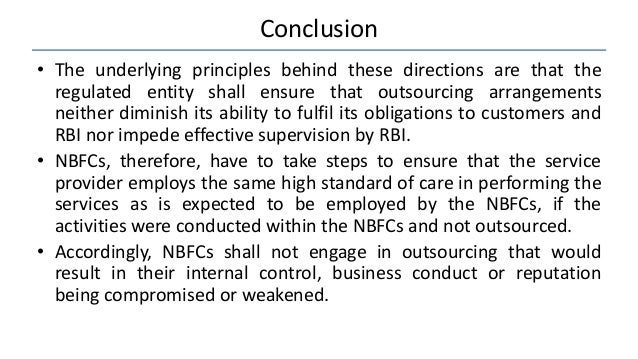 Conclusion • The underlying principles behind these directions are that the regulated entity shall ensure that outsourcing...