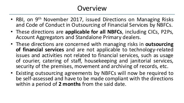 Overview • RBI, on 9th November 2017, issued Directions on Managing Risks and Code of Conduct in Outsourcing of Financial ...