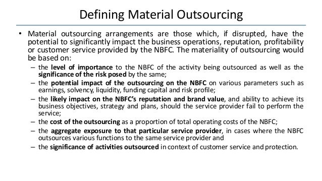 Defining Material Outsourcing • Material outsourcing arrangements are those which, if disrupted, have the potential to sig...