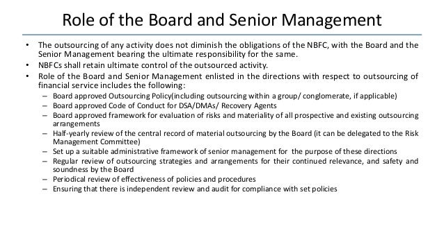 Role of the Board and Senior Management • The outsourcing of any activity does not diminish the obligations of the NBFC, w...