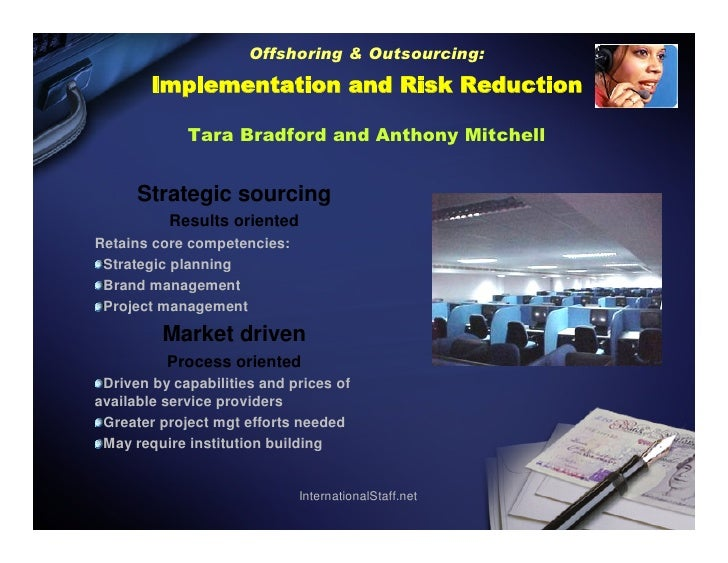 Offshoring & Outsourcing:         Implementation and Risk Reduction               Tara Bradford and Anthony Mitchell      ...