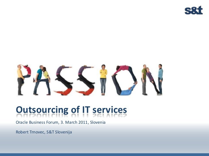 Outsourcing of IT services<br />Oracle Business Forum, 3. March 2011, Slovenia<br />Robert Trnovec, S&T Slovenija<br />