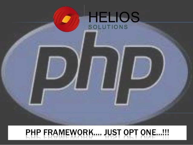 PHP FRAMEWORK.... JUST OPT ONE...!!!