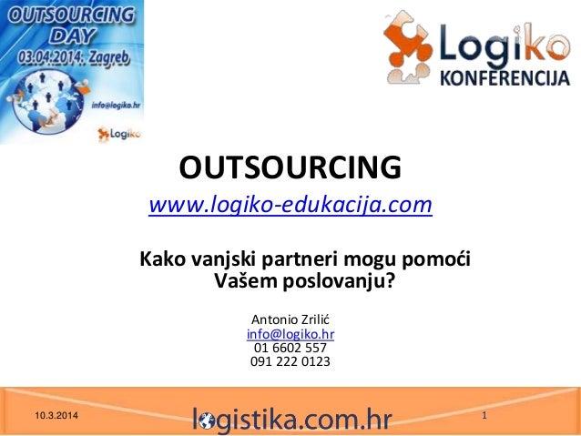 OUTSOURCING www.logiko-edukacija.com Kako vanjski partneri mogu pomoći Vašem poslovanju? Antonio Zrilid info@logiko.hr 01 ...