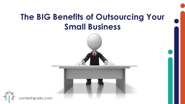 contentsparks.com The BIG Benefits of Outsourcing Your Small Business