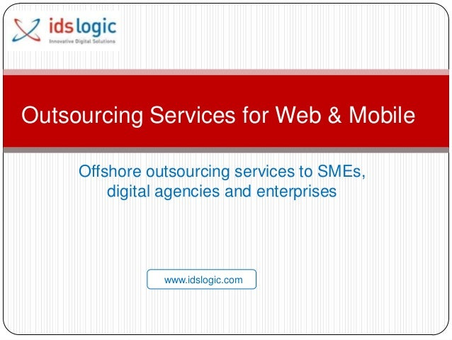 Outsourcing Services for Web & Mobile Offshore outsourcing services to SMEs, digital agencies and enterprises  www.idslogi...