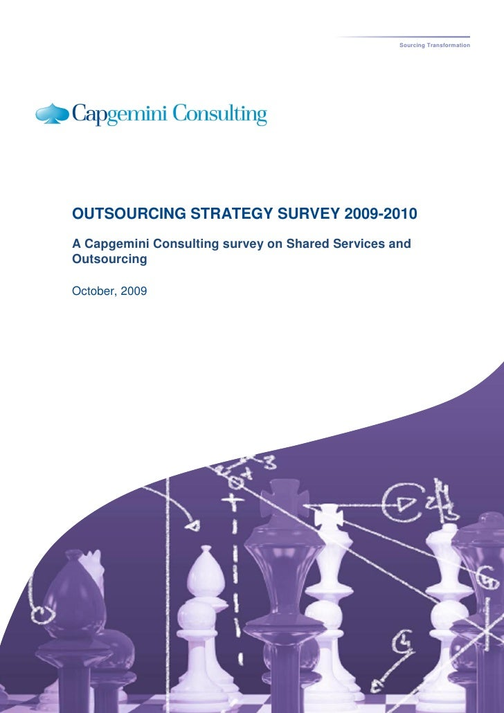 Sourcing Transformation     OUTSOURCING STRATEGY SURVEY 2009-2010 A Capgemini Consulting survey on Shared Services and Out...