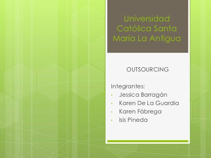 Universidad Católica Santa María La Antigua<br />OUTSOURCING<br />Integrantes:<br /><ul><li>Jessica Barragán