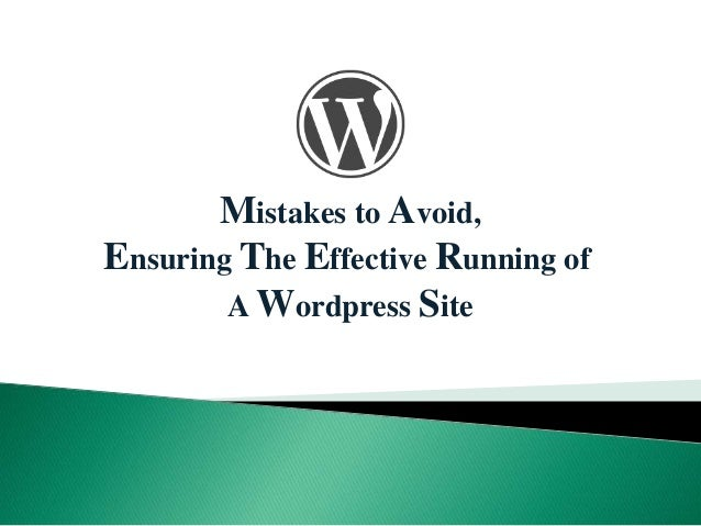 Mistakes to Avoid, Ensuring The Effective Running of A Wordpress Site