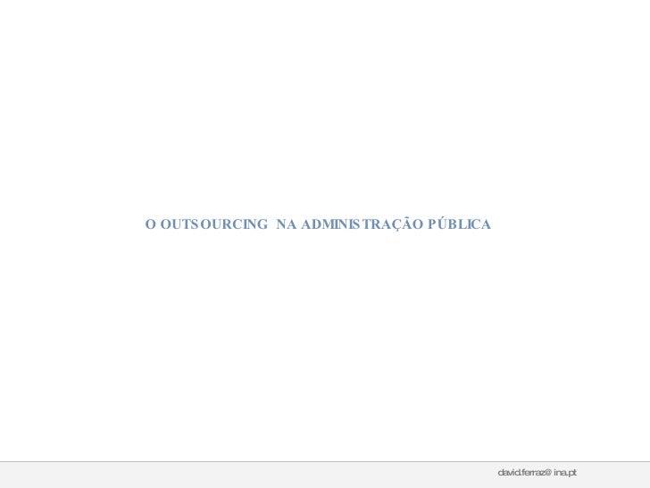 O OUTSOURCING  NA ADMINISTRAÇÃO PÚBLICA [email_address]