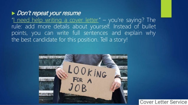 i need help with writing a cover letter How to: write a cover letter by-step guide to help you get started on writing you the knowledge you need to tailor your cover letter and cv to the.