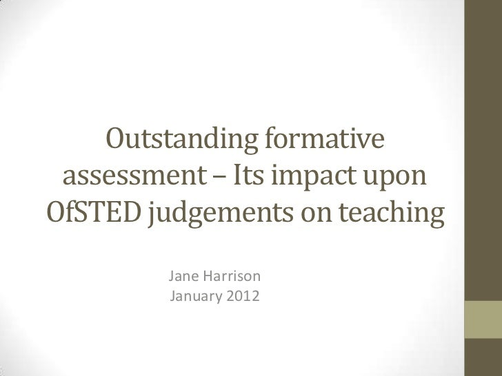 Outstanding formative assessment – Its impact uponOfSTED judgements on teaching        Jane Harrison        January 2012