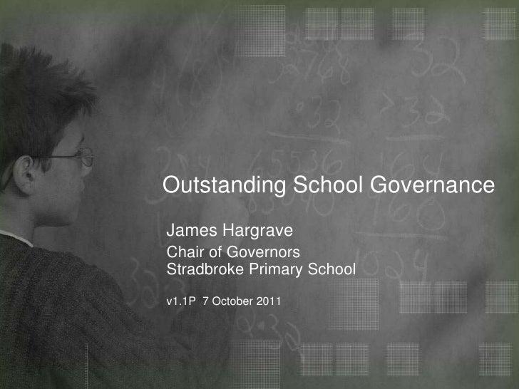Outstanding School Governance<br />James Hargrave<br />Chair of GovernorsStradbroke Primary Schoolv1.1P  7October 2011<br />