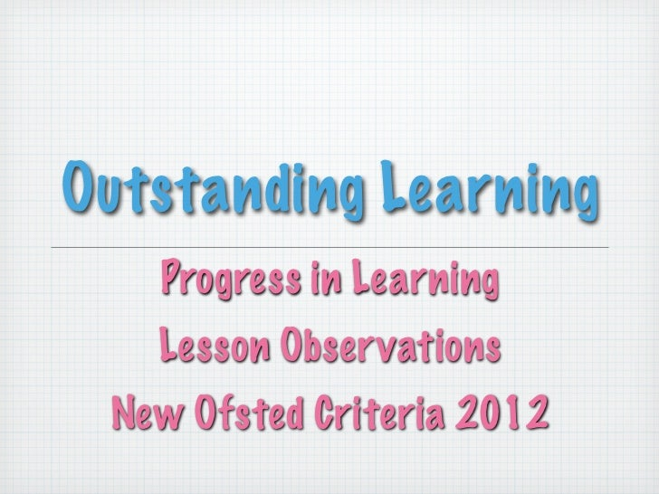 Outstanding Learning   Progress in Learning   Lesson Observations New Ofsted Criteria 2012