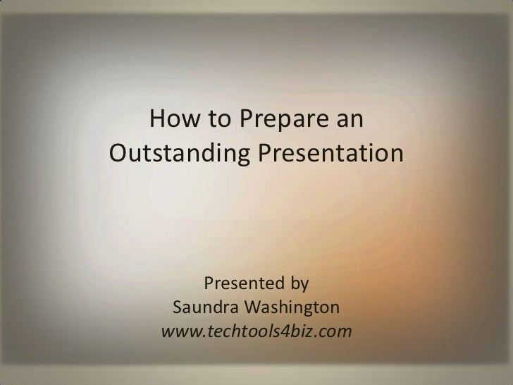How to Prepare an                          Outstanding Presentation<br />Presented by <br />Saundra Washington<br />www.te...