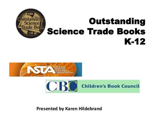 Outstanding Science Trade Books K-12 Presented by Karen Hildebrand
