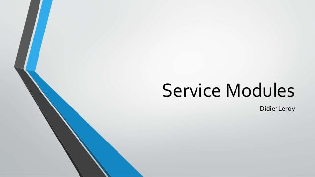 Service Modules Didier Leroy