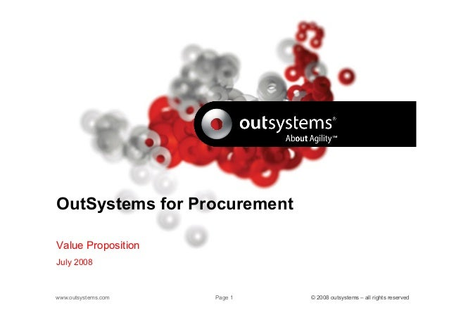 www.outsystems.com Page 1 © 2008 outsystems – all rights reservedOutSystems for ProcurementValue PropositionJuly 2008