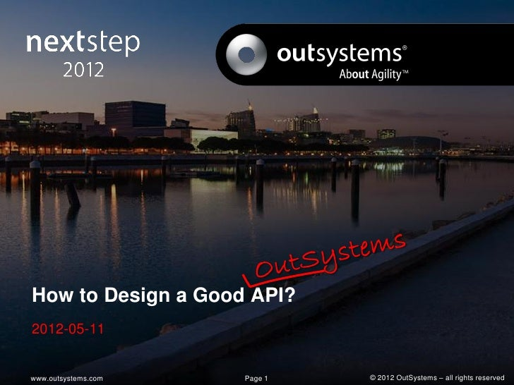 How to Design a Good API?2012-05-11www.outsystems.com   Page 1   © 2012 OutSystems – all rights reserved