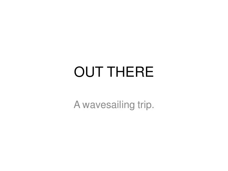 OUT THERE<br />A wavesailing trip.<br />