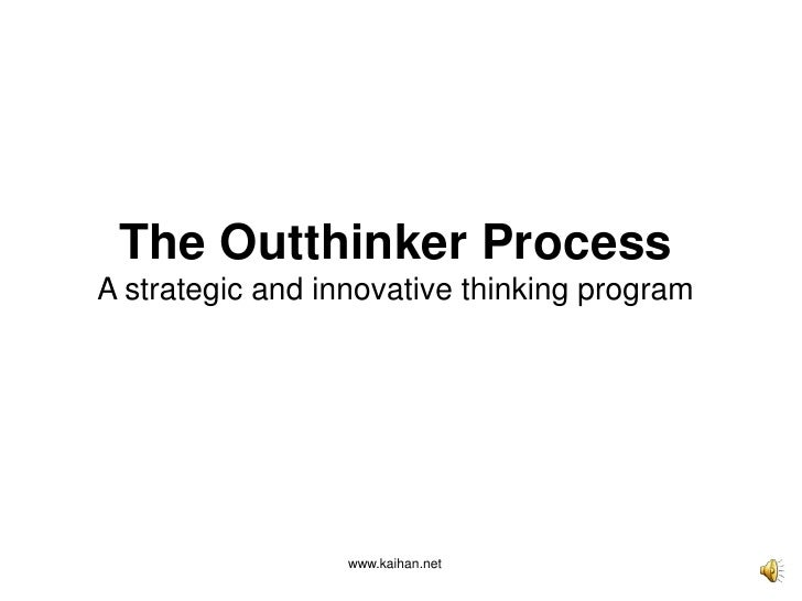 The Outthinker ProcessA strategic and innovative thinking program<br />www.kaihan.net<br />