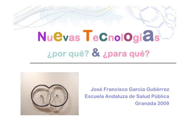 Nuevas Tecnologí s             a  ¿por qué? & ¿para qué?               José Francisco García Gutiérrez          Escuela An...