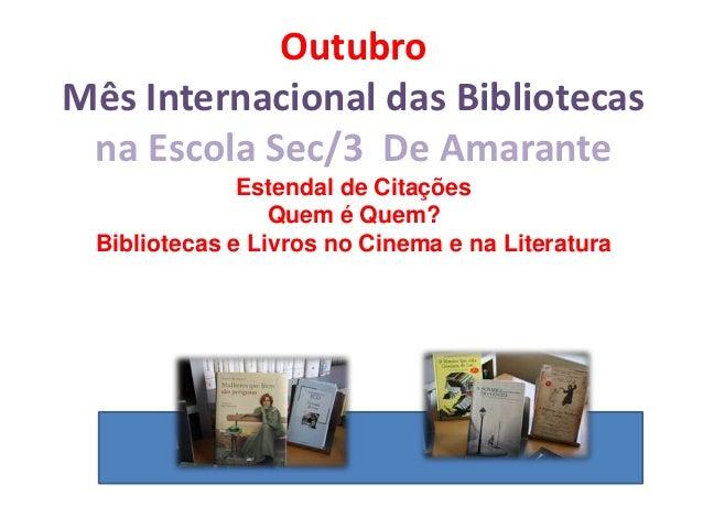 OutubroMês Internacional das Bibliotecas na Escola Sec/3 De Amarante              Estendal de Citações                 Que...