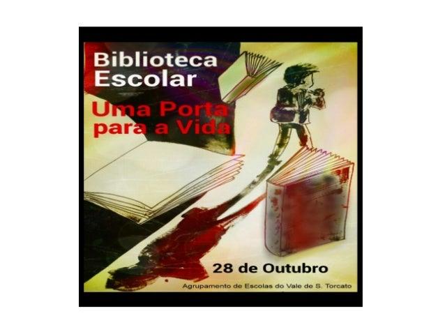 Dia da Biblioteca Escolar O Dia da Biblioteca Escolar é celebrado na quarta segunda feira do mês de outubro. Em 2013 celeb...