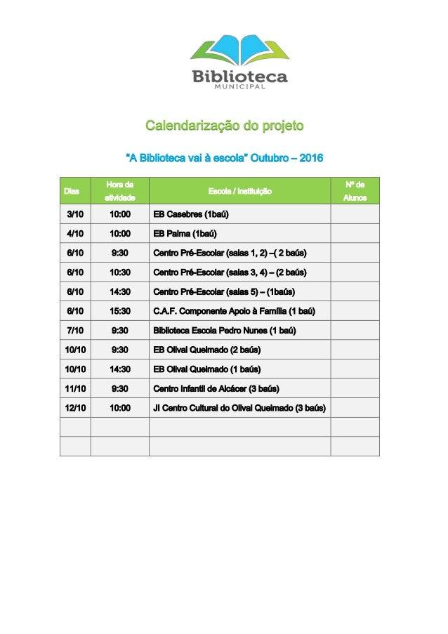 """Calendarização do projeto """"A Biblioteca vai à escola"""" Outubro – 2016 Dias Hora da atividade Escola / Instituição Nº de Alu..."""