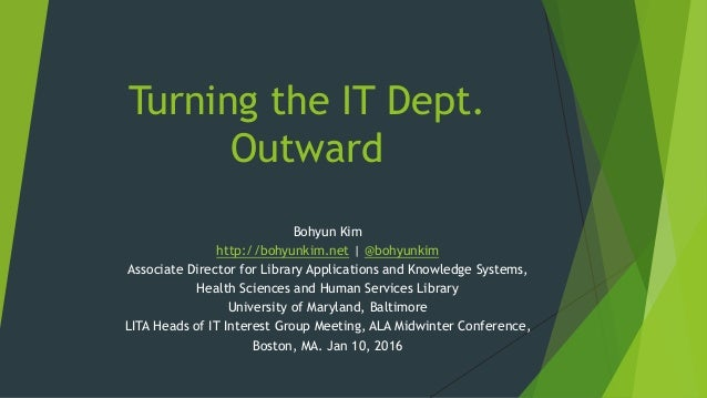 Turning the IT Dept. Outward Bohyun Kim http://bohyunkim.net | @bohyunkim Associate Director for Library Applications and ...