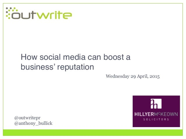 @outwritepr @anthony_bullick How social media can boost a business' reputation! Wednesday 29 April, 2015