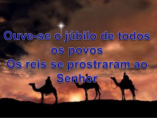 Ouve-se o júbilo de todos os povos Os reis se prostraram ao Senhor