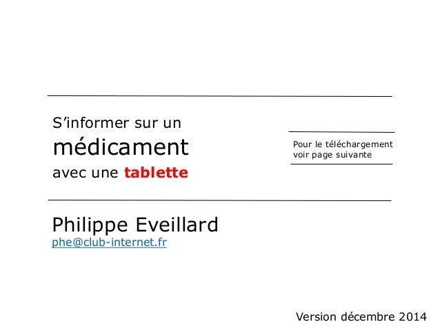 S'informer sur un  médicament  avec une tablette  Philippe Eveillard  phe@club-internet.fr  Pour le téléchargement  voir p...