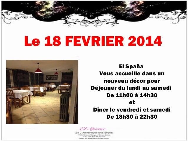 Le 18 FEVRIER 2014 El Spaña Vous accueille dans un nouveau décor pour Déjeuner du lundi au samedi De 11h00 à 14h30 et Dine...