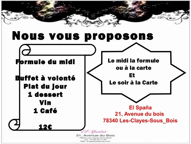 Nous vous proposons Formule du midi Buffet à volonté Plat du jour 1 dessert Vin 1 Café 12€  Le midi la formule ou à la car...