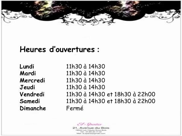 Heures d'ouvertures : Lundi Mardi Mercredi Jeudi Vendredi Samedi Dimanche  11h30 à 11h30 à 11h30 à 11h30 à 11h30 à 11h30 à...