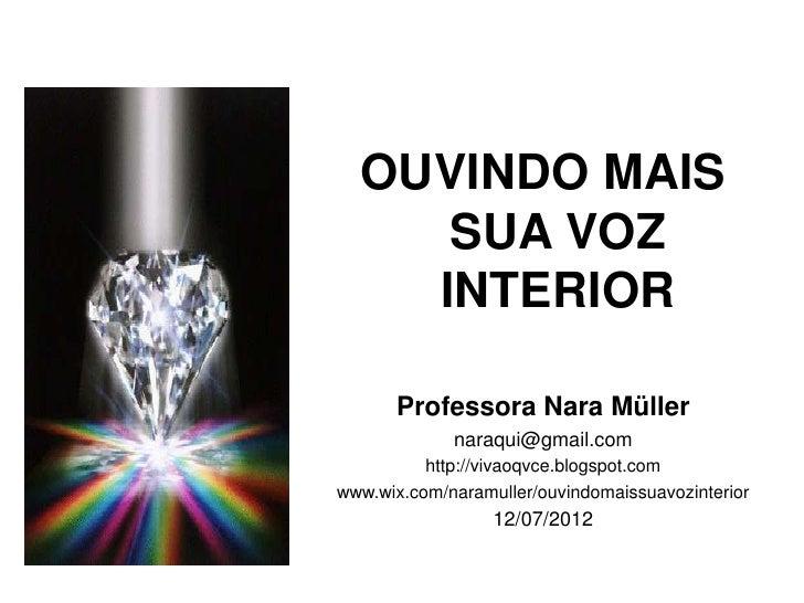 OUVINDO MAIS     SUA VOZ    INTERIOR      Professora Nara Müller             naraqui@gmail.com          http://vivaoqvce.b...