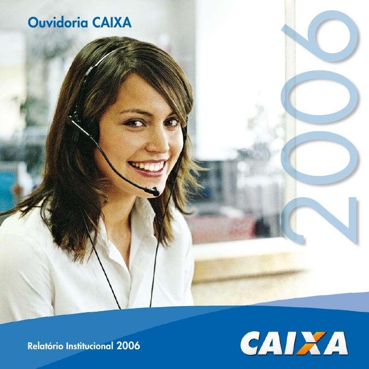 2006 Ouvidoria CAIXA     Relatório Institucional 2006