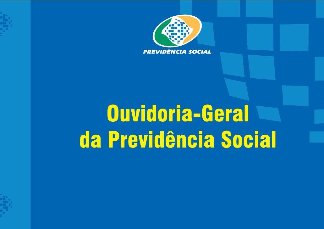 Ministério da Previdência Social – MPSOuvidoria-Geral da Previdência Social                         Ouvidoria-Geral       ...