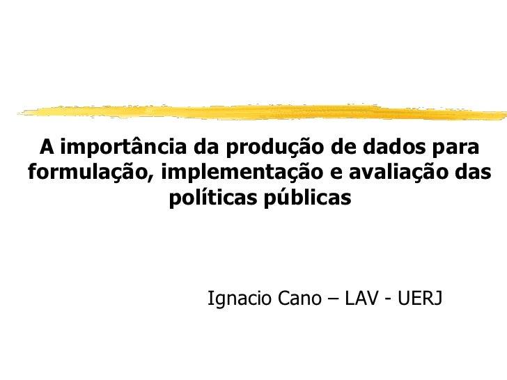 A importância da produção de dados paraformulação, implementação e avaliação das             políticas públicas           ...