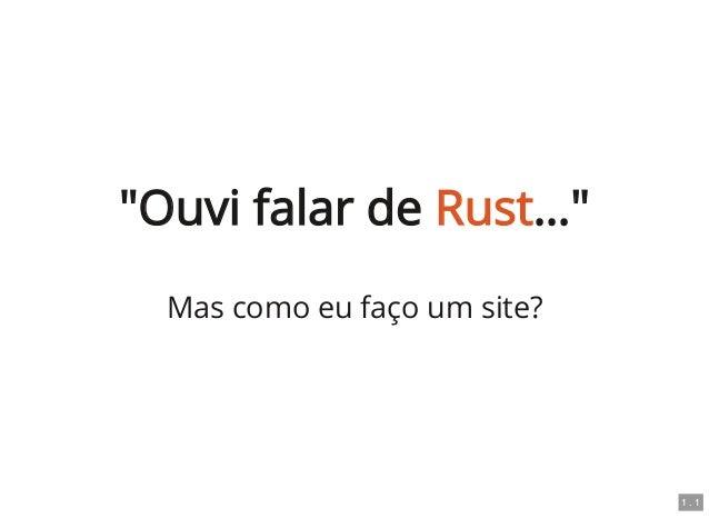 """""""Ouvi falar de Rust…"""" Mas como eu faço um site? 1 . 1"""