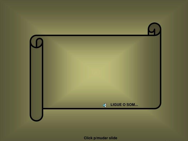 LIGUE O SOM...     Click p/mudar slide