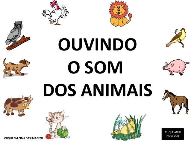 OUVINDOO SOMDOS ANIMAISCLIQUE EM CIMA DAS IMAGENSCLIQUE AQUIPARA SAIR