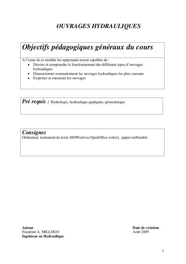 1 OUVRAGES HYDRAULIQUES Objectifs pédagogiques généraux du cours A l'issue de ce module les apprenants seront capables de ...