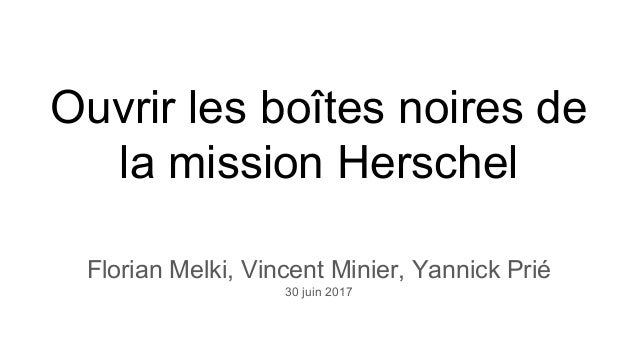Ouvrir les boîtes noires de la mission Herschel Florian Melki, Vincent Minier, Yannick Prié 30 juin 2017