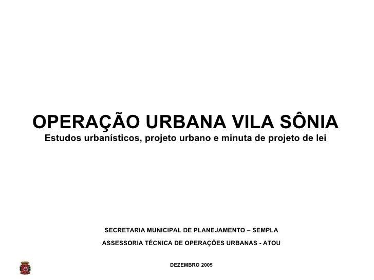 SECRETARIA MUNICIPAL DE PLANEJAMENTO – SEMPLA ASSESSORIA TÉCNICA DE OPERAÇÕES URBANAS - ATOU DEZEMBRO 2005 OPERAÇÃO URBANA...